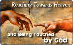 Reaching Towards Heaven & Being Touched By God